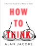 How to Think: A Survival Guide for a World at Odds (Unabridged) - Alan Jacobs
