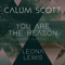 You Are the Reason  Duet Version  Calum Scott & Leona Lewis