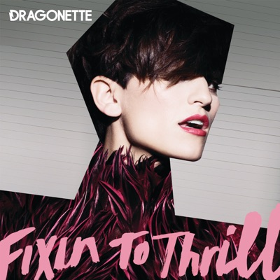 Fixin' to Thrill - Dragonette