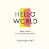 Hannah Fry - Hello World: Being Human in the Age of Algorithms (Unabridged)  artwork