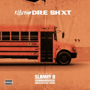 Dre Shxt (feat. Slimmy B, Semnamekeek & Obnoxiousass Yabbie) - Single Mp3 Download
