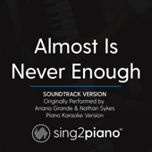 Almost Is Never Enough Soundtrack Version [Originally Performed By Ariana Grande & Nathan Sykes] [Piano Karaoke Version] Sing2Piano - Sing2Piano