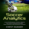Soccer Analytics: Assess Performance, Tactics, Injuries and Team Formation Through Data Analytics and Statistical Analysis (Unabridged) - Chest Dugger