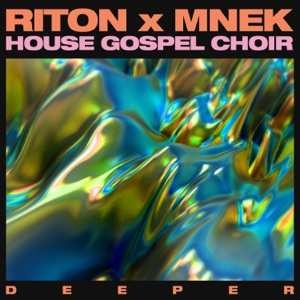 Riton, MNEK & House Gospel Choir - Deeper