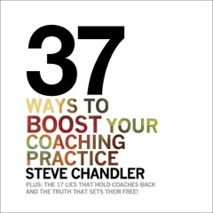 37 Ways to BOOST Your Coaching Practice: Plus: The 17 Lies That Hold Coaches Back and the Truth That Sets Them Free (Unabridged)