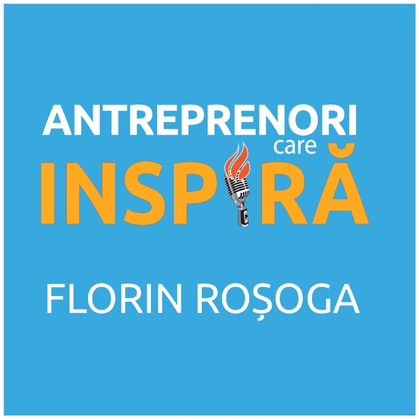 Antreprenori care Inspira cu Florin Rosoga