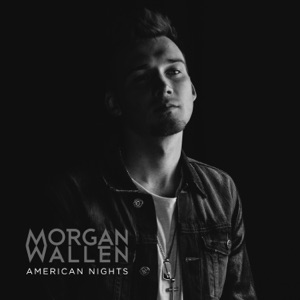 Morgan Wallen - American Nights