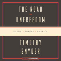 The Road to Unfreedom: Russia, Europe, America (Unabridged)