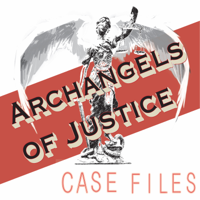 Podcast cover art for Archangels of Justice Case Files