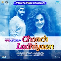 MANMARZIYAAN - Chonch Ladhiyaan Chords and Lyrics