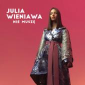 Nie muszę - Julia Wieniawa