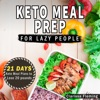 Keto Meal Prep for Lazy People: 21 Days of Ketogenic Meal Plans to Lose 15 Pounds: 40 Delicious Keto Made Easy Recipes Plus Tips and Tricks for Beginners All in One Cookbook! Start This Diet Today! (Unabridged)