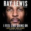 Ray Lewis - I Feel Like Going On (Unabridged) artwork