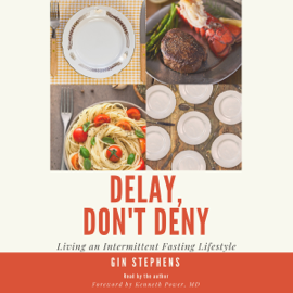 Delay, Don't Deny: Living an Intermittent Fasting Lifestyle (Unabridged) audiobook