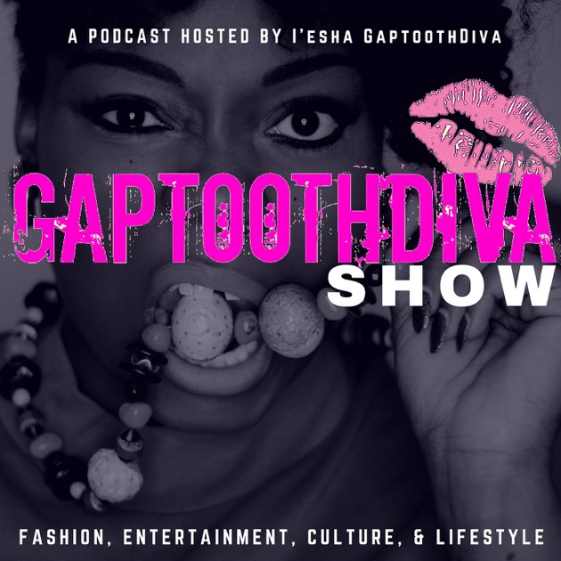 The Gaptoothdiva Show By The Gaptoothdiva Show On Apple Podcasts