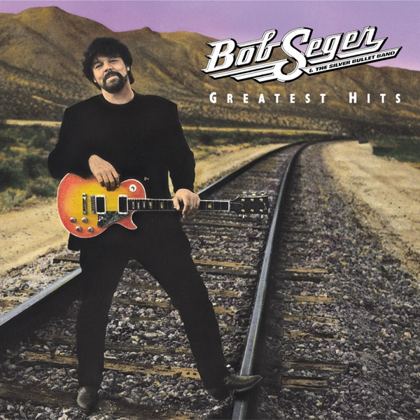 Bob Seger & The Silver Bullet Band - Greatest Hits