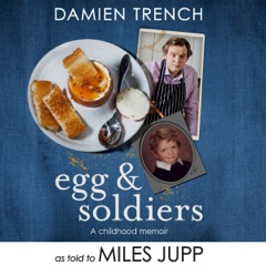 Egg and Soldiers: A Childhood Memoir (with Postcards from the Present) by Damien Trench (Unabridged)