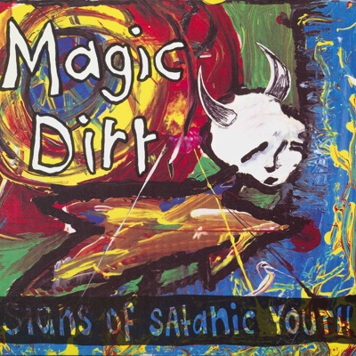 Signs of Satanic Youth - Magic Dirt