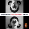 Walk Through Walls: A Memoir (Unabridged) - Marina Abramović