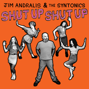 Jim Andralis & the Syntonics - Shut up Shut Up