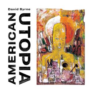 David Byrne - American Utopia (Deluxe Edition)