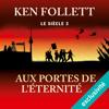Aux portes de l'éternité (Le siècle 3) - Ken Follett
