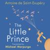 The Little Prince (Unabridged) - Antoine de Saint-Exupéry & Michael Morpurgo - translator