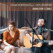 Bana Sor (Canlı) - Cihan Mürtezaoğlu & Ceylan Ertem