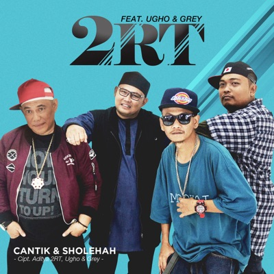 2RT - Cantik Dan Sholehah (feat. Ugho & Grey) Mp3