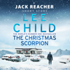 The Christmas Scorpion: A Jack Reacher Short Story (Unabridged) - Lee Child