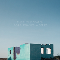 The Futile Search for Elegance: A Series - EP