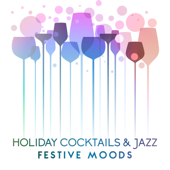 Holiday Cocktails & Jazz: Festive Moods, Toasting with Family, Special Time, Warm Chill - Cocktail Party Music Collection - Cocktail Party Music Collection