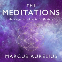 The Meditations: An Emperor's Guide to Mastery (Unabridged)