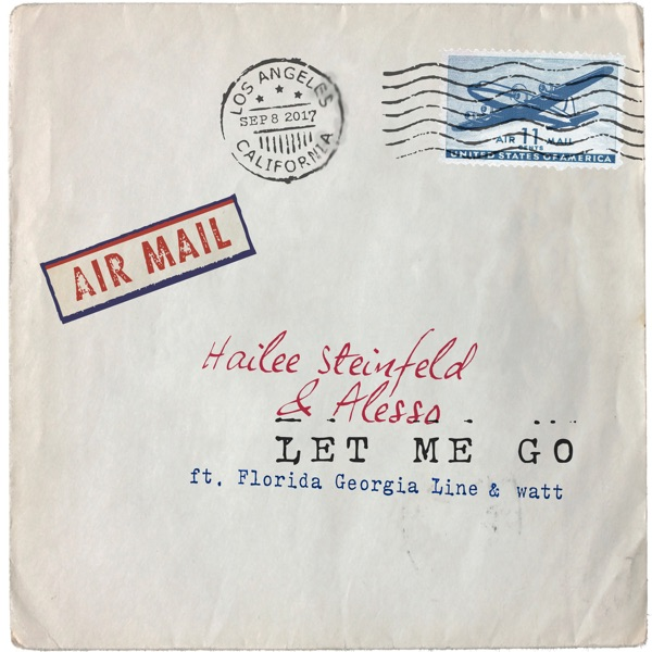 Let Me Go (feat. Florida Georgia Line & watt) - Hailee Steinfeld & Alesso song image