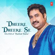 Dheere Dheere Se - The Era of Kumar Sanu - Kumar Sanu - Kumar Sanu