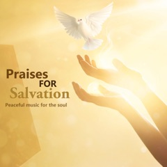 Praises For Salvation (Peaceful Music For the Soul)