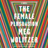 Meg Wolitzer - The Female Persuasion: A Novel (Unabridged)  artwork