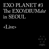 EXO PLANET #3-The EXO'rDIUM[dot] [Live]