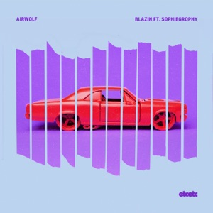 Airwolf - Blazin feat. Sophiegrophy