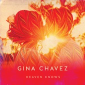 Gina Chavez - Heaven Knows