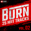 BURN - 25 HIIT Tracks Vol. 2 (1 Min Work and 30 Sec Rest HIIT Music for Gym, Running, Cardio, And Fitness) - Power Music Workout