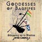 Goddesses of Bagpipes - Shipping up to Boston / Enter Sandman