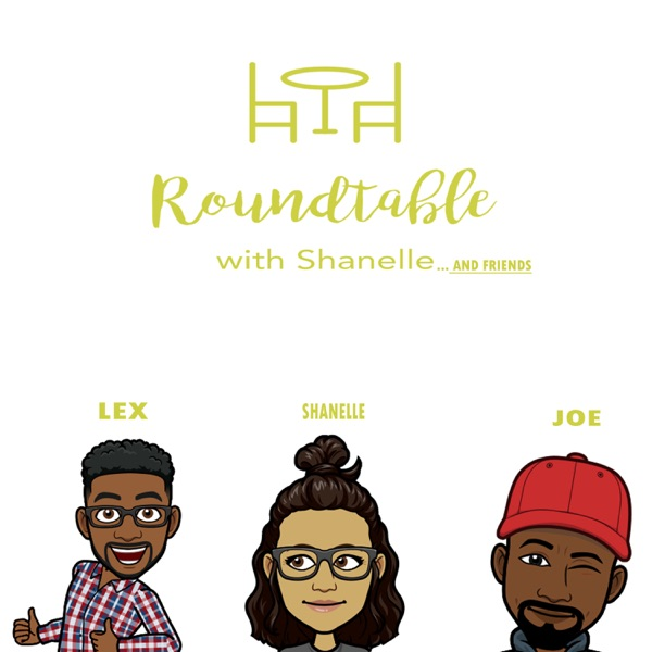 RoundTable with Shanelle