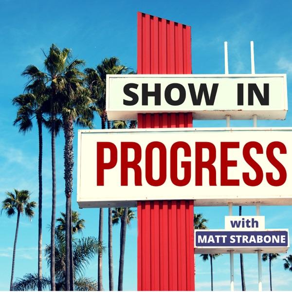 Show In Progress with Matt Strabone