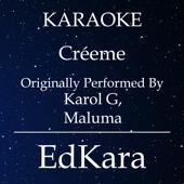 Créeme (Originally Performed by Karol G, Maluma) [Karaoke No Guide Melody Version]