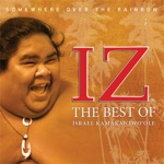 Somewhere Over The Rainbow: The Best of Israel Kamakawiwo