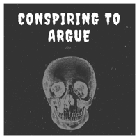 Conspiring To Argue podcast
