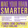 Sandra Bond Chapman & Shelly Kirkland - Make Your Brain Smarter: An Easy Plan to Increase Your Creativity, Energy, and Focus  artwork