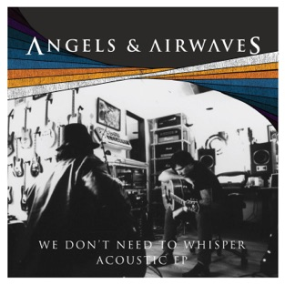 We Don't Need to Whisper Acoustic – EP – Angels & Airwaves