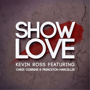 Kevin Ross - Show Love feat. Chris Cobbins & Princeton Marcellis